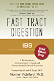 IBS (Irritable Bowel Syndrome) - Fast Tract Digestion: Diet that Addresses the Root Cause of IBS, Small Intestinal Bacterial Overgrowth without Drugs or Antibiotics: Foreword by Dr. Michael Eades