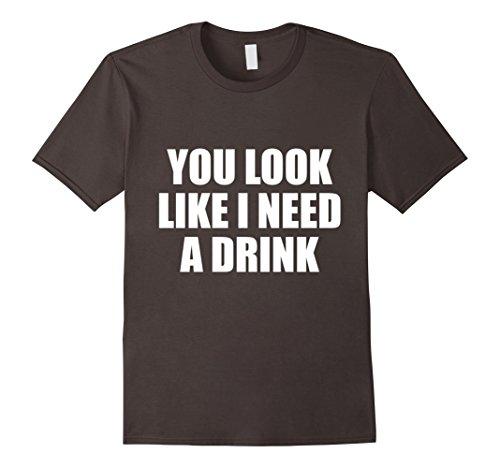 T-shirt Like Needs Pants (Mens You look like i need a drink tshirt XL Asphalt)