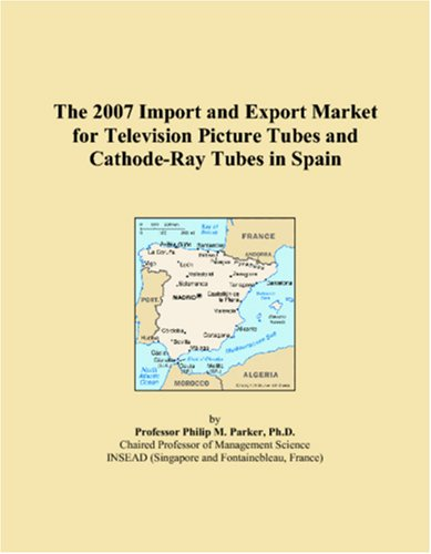 The 2007 Import and Export Market for Television Picture Tubes and Cathode-Ray Tubes in Spain