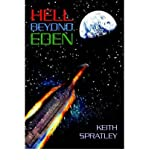 img - for { [ HELL BEYOND EDEN [ HELL BEYOND EDEN BY SPRATLEY, KEITH ( AUTHOR ) DEC-01-2005[ HELL BEYOND EDEN [ HELL BEYOND EDEN BY SPRATLEY, KEITH ( AUTHOR ) DEC-01-2005 ] BY SPRATLEY, KEITH ( AUTHOR )DEC-01-2005 PAPERBACK ] } Spratley, Keith ( AUTHOR ) Dec-16-2005 Paperback book / textbook / text book