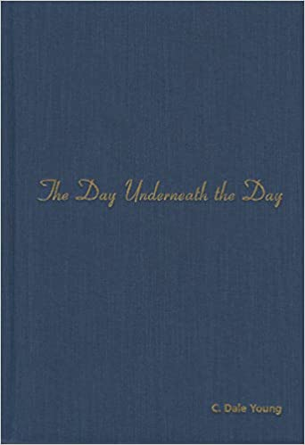 The Day Underneath the Day: C. Dale Young: 9780810151109: Amazon.com: Books