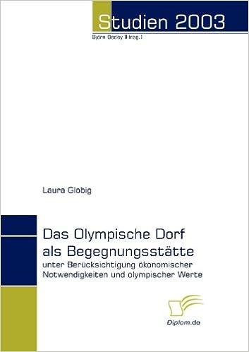 Book Das Olympische Dorf als Begegnungsstätte: unter Berücksichtigung ökonomischer Notwendigkeiten und olympischer Werte
