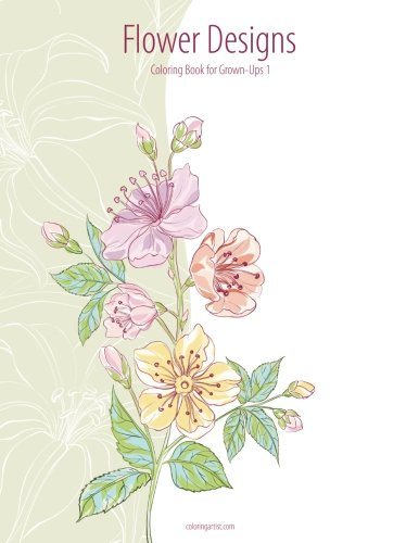 Flower Designs Coloring Book for Grown-Ups 1 (Volume 1) pdf epub