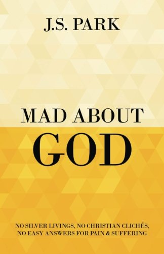 Mad About God: No Silver Livings, No Christian Clichés, No Easy Answers for Pain and Suffering