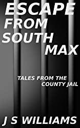 Escape From South Max: Part One of Tales From the County Jail
