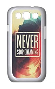 Samsung Galaxy S3 Case and Cover- Never Stop Dreaming Custom PC Case for Samsung Galaxy S3 / SIII / I9300 White
