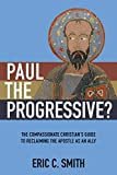 img - for Paul the Progressive?: The Compassionate Christian's Guide to Reclaiming the Apostle as an Ally book / textbook / text book