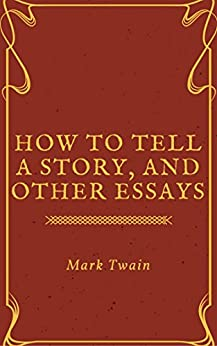 in mark twain essay how to tell a story Buy how to tell a story and other essays by mark twain (paperback) online at lulu visit the lulu marketplace for product details, ratings, and reviews.