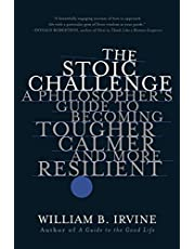 The Stoic Challenge: A Philosopher's Guide to Becoming Tougher, Calmer, and More Resilient