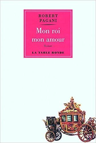 Amazonfr Mon Roi Mon Amour Robert Pagani Livres