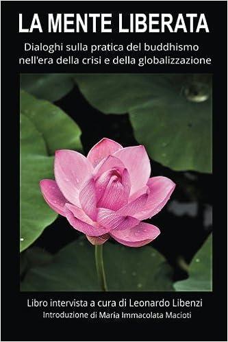La mente liberata: Dialoghi sulla pratica del buddhismo nell'era della crisi e della globalizzazione