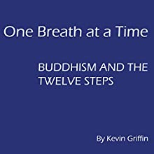 One Breath at a Time: Buddhism and the Twelve Steps | Livre audio Auteur(s) : Kevin Griffin Narrateur(s) : Kevin Griffin