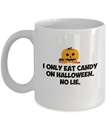 Funny Halloween - I only eat candy on Halloween. No lie. - Coffee Tea 11oz Cup. - Get This - It Would Be Their New Favorite Coffee / Tea Mug - Gift]()