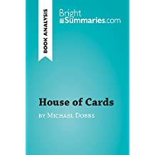 House of Cards by Michael Dobbs (Book Analysis): Detailed Summary, Analysis and Reading Guide (BrightSummaries.com)