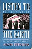 Listen to the Crying of the Earth : Cultivating Creation Communities, Pitcher, Alvin, 0829809619