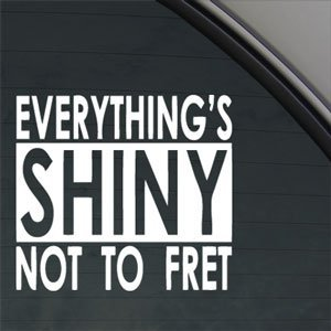 32 & Willys Everythings Shiny Not to Fret Firefly Premium Decal 5