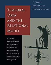 Temporal Data & the Relational Model (The Morgan Kaufmann Series in Data Management Systems)