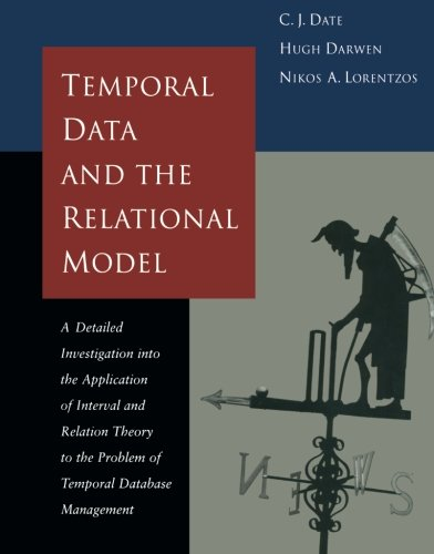 Temporal Data & the Relational Model (The Morgan Kaufmann Series in Data Management Systems) - Relational Model