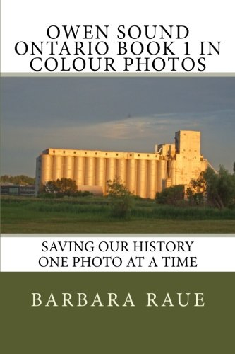 Download Owen Sound Ontario Book 1 in Colour Photos: Saving Our History One Photo at a Time (Cruising Ontario) (Volume 92) pdf epub