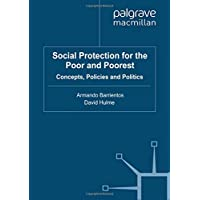 Social Protection for the Poor and Poorest: Concepts, Policies and Politics