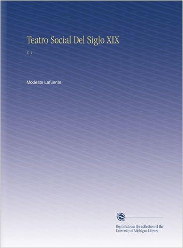 Teatro Social Del Siglo XIX: V. 1
