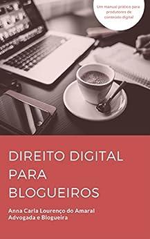 Direito Digital para Blogueiros: Um manual prático para produtores de conteúdo digital por [do Amaral, Anna Carla Lourenço]