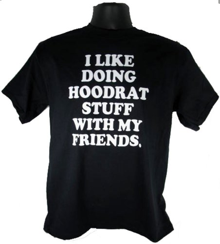 I Like Doing Hoodrat Stuff With My Friends Adult Black T-Shirt Shirt Tee