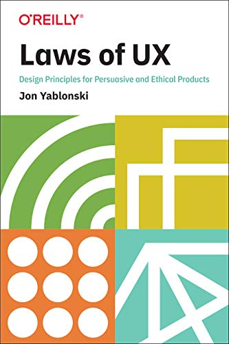 Laws of UX: Design Principles for Persuasive and Ethical Products (Jakobs Law Of The Web User Experience)