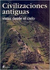 Civilizaciones antiguas: vistas desde el cielo