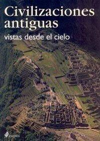 Civilizaciones Antiguas / Ancient Civilizations: Vistas Desde El Cielo / Views for the Sky (Spanish Edition)