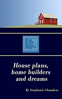 House plans,  home builders  and dreams by [Chambers, Stephanie]