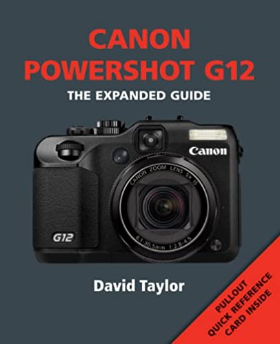 amazon com canon powershot g12 the expanded guide 9781907708091 rh amazon com Canon Printers Best Canon PowerShot Review