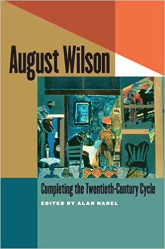 August Wilson Completing The Twentieth Century Cycle Nadel Alan 9781587298752 Amazon Com Books