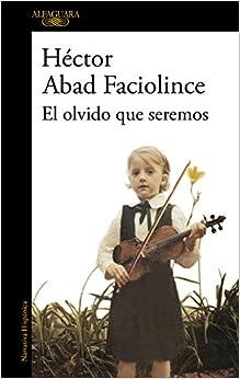 El olvido que seremos / Oblivion: A Memoir (Spanish Edition)