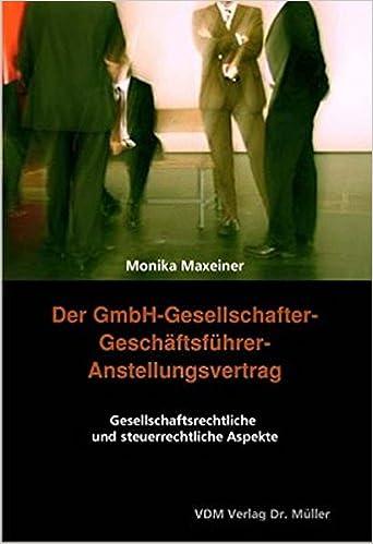 Der Gmbh Gesellschafter Geschäftsführer Anstellungsvertrag Monika