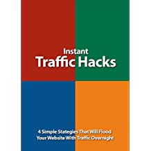 Instant Traffic Hacks: 4 Simple Stategies That Will Flood Your Website With Traffic Overnight