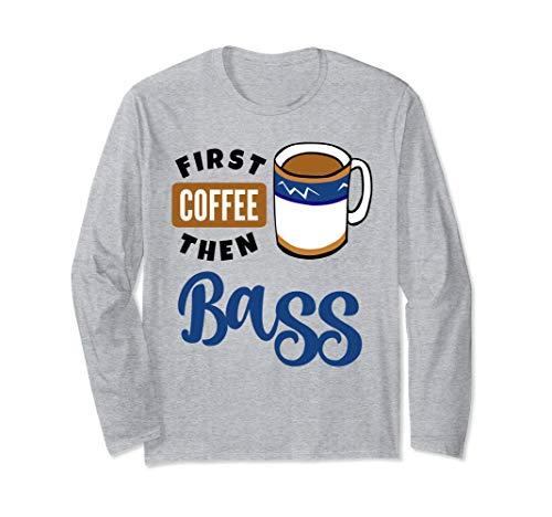 First Coffee Then Bass Music Lover Coffee Mug Long Sleeve T-Shirt
