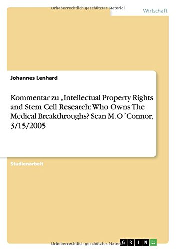 "Kommentar zu  ""Intellectual Property Rights and Stem Cell Research: Who Owns The Medical Breakthroughs?   Sean M. O´Connor, 3/15/2005 (German Edition) ebook"