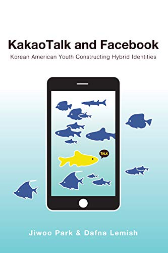 KakaoTalk and Facebook: Korean American Youth Constructing Hybrid Identities (Mediated Youth Book 33) por Jiwoo Park,Dafna Lemish