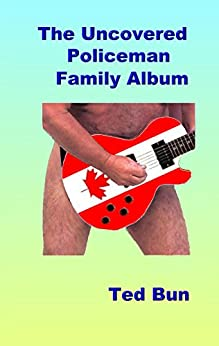 The Uncovered Policeman - Family Album (Rags to Riches Book 7) by [Bun, Ted]