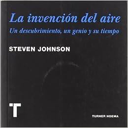 La invención del aire: Un descubrimiento, un genio y su tiempo Noema: Amazon.es: Johnson, Steven, Vidal Sanz, Laura: Libros