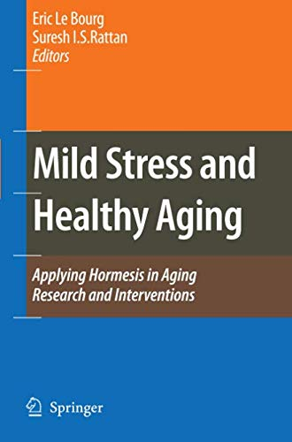(Mild Stress and Healthy Aging: Applying hormesis in aging research and interventions)
