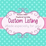 Custom Listing for Powdered Up Dolly Customer