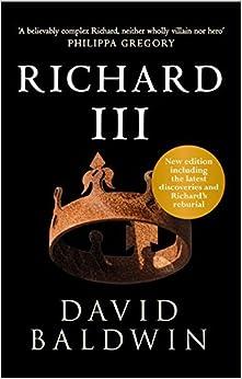 Richard III (New edition) by David Baldwin (8-Apr-2015)