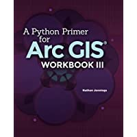 A Python Primer for ArcGIS®: Workbook III