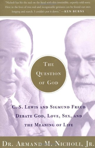 The Question of God: C.S. Lewis and Sigmund Freud Debate God, Love, Sex, and the Meaning of Life (God Sex Lives)