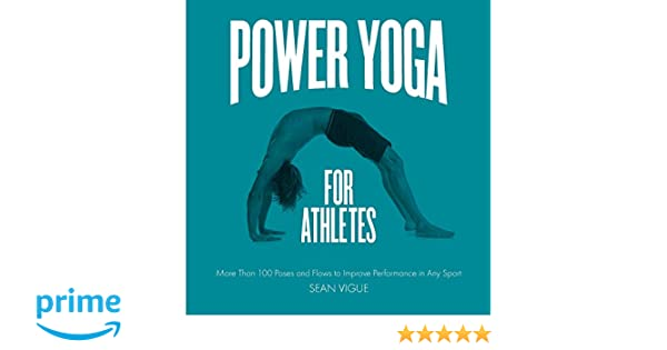 Power Yoga for Athletes: More than 100 Poses and Flows to ...