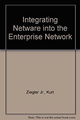 Integrating Netware into the Enterprise Network by Kurt