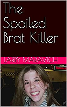 The Spoiled Brat Killer: A Collection of True Crime Stories by [Maravich, Larry]
