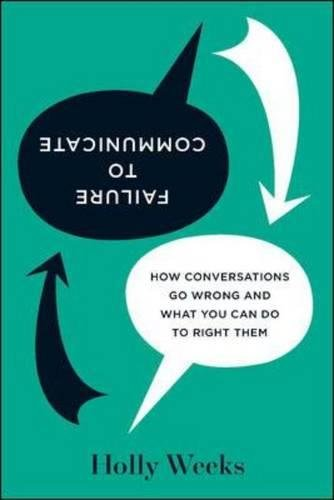 Failure to Communicate: How Conversations Go Wrong and What You Can Do to Right Them pdf epub
